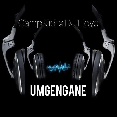 CampKiid & Dj Floyd – Umgengane