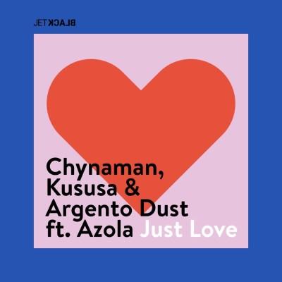 Chynaman, Kususa & Argento Dust – Just Love ft. Azola