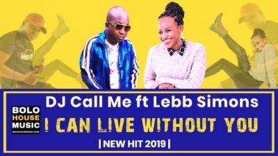 DJ Call Me – I Can Live Without You ft. Lebb Simons