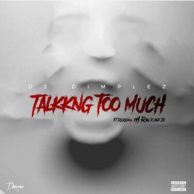 DJ Dimplez – Talking Too Much ft. Reason, Ph Raw X & JR
