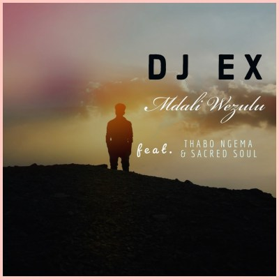 DJ Ex – Mdali Wezulu ft. Thabo Ngema & Sacred Soul + Video