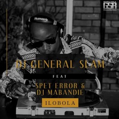 DJ General Slam – Ilobola ft. Spet Error & DJ Mabandie