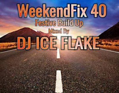 DJ Ice Flake – WeekendFix 40 (Festive Build Up)