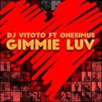DJ Vitoto – Gimmie Luv ft. Onesimus