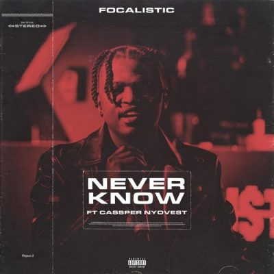 Focalistic – Never Know ft. Cassper Nyovest