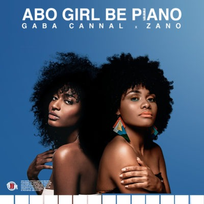 Gaba Cannal – Abo Girl Be Piano ft. Zano