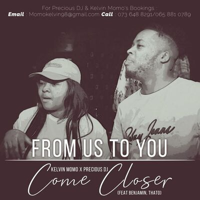 Kelvin Momo & Precious DJ – Come Closer ft. Benjamin & Thato