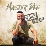 Master Dee – Rebellion ft. Mr Vee Sholo