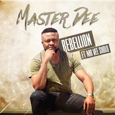Master Dee – Rebellion ft. Mr Vee Sholo