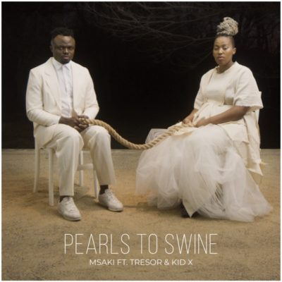 Msaki – Pearls to Swine ft. Tresor & Kid X + Video