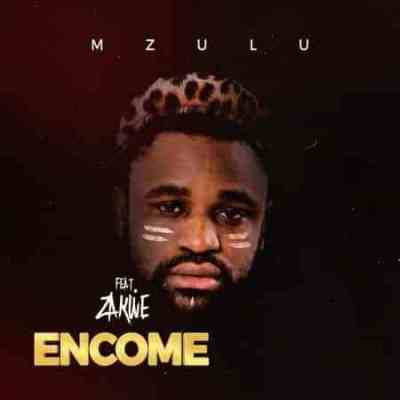 Mzulu – Encome ft. Zakwe
