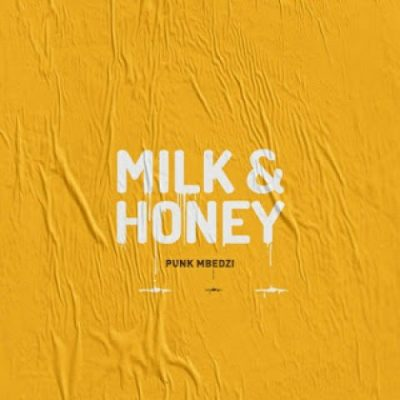 Punk Mbedzi – Milk & Honey ft. Fka Mash