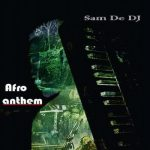 Sam De DJ – Afro Anthem