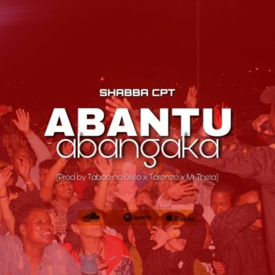 Shabba Cpt – Abantu Abangaka ft. Mr Thela, Tarenzo & Taboo no Sliiso