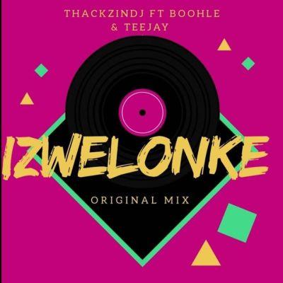 ThackzinDJ – Izwelonke ft. Boohle & Teejay