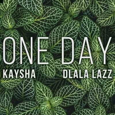 Kaysha & Dlala Lazz – One Day