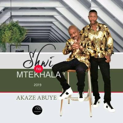 Shwi Nomtekhala – Akaze Abuye