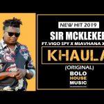 Sir McKleker – Khaula ft. Vigo Spy, Miavhana & Sesh