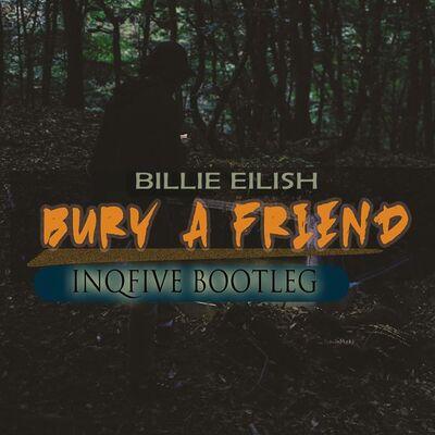 Billie Eilish – Bury A Friend (InQfive Bootleg)