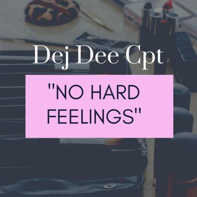 Dej Dee CPT – No Hard Feelings