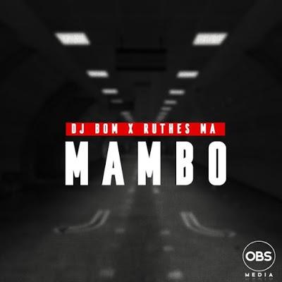 DJ Bom & Ruthes MA – Mambo (Afro Mix)