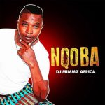 Dj Mimmz Africa – Nqoba (Album)