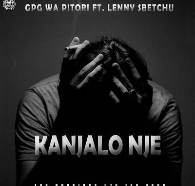 GPG wa Pitori – Kanjalo Nje ft. Lenny Sbechu