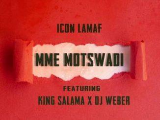Icon Lamaf – Mme Motswadi ft. King Salama & DJ Weber