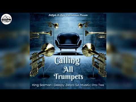 King Saiman – Calling All Trumpets ft. Pro-Tee & Deejay Zebra SA