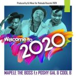 Mapele The Boss – Welcome To 2020 ft. Poshy Gal & Cool B