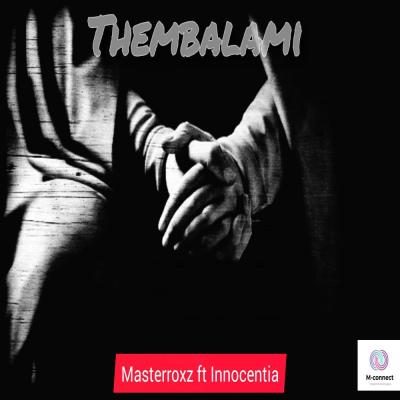 Masterroxz – Thembalami ft. Innocentia