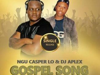 Ngu Casper Lo x DJ Aplex – Gospel Song