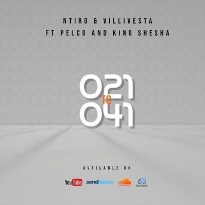 Ntiro & Villivesta – 021 to 041 ft. Dj Pelco & King Shesha