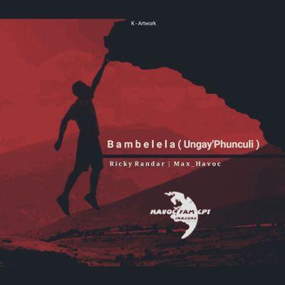 Ricky Randar & Max Havoc – Bambelela