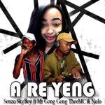 Senzo SkyBoy – A Re Yeng ft. Mr Gong Gong TheeMC & Nolo's