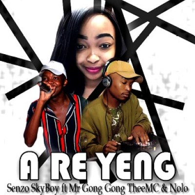 Senzo SkyBoy – A Re Yeng ft. Mr Gong Gong TheeMC & Nolo's