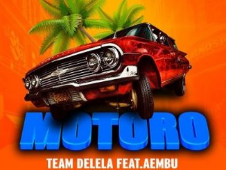 Team Delela – Motoro Ft. Aembu