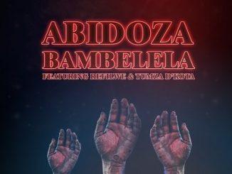Abidoza – Bambelela ft. Refilwe & Tumza D'Kota