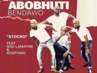 Abobhuti Bendawo – Stocko ft. Gigi Lamayne & BosPianii