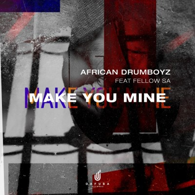 African Drumboyz – Make You Mine ft. Fellow SA