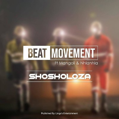 Beat Movement – Shosholoza ft. Mangoli & Nhlanhla