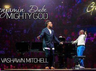 Benjamin Dube – Mighty God ft. Vashawn Mitchell + Video