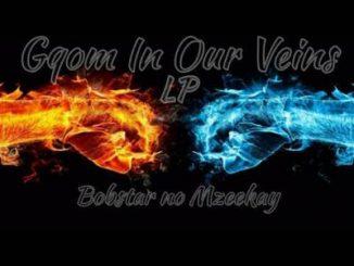 Bobstar no Mzeekay – Gqom In Our Veins LP