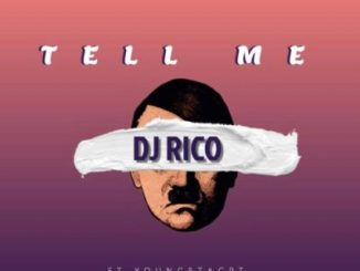 DJ Rico – Tell Me ft. YoungstaCPT, Golden Black & Jayhood