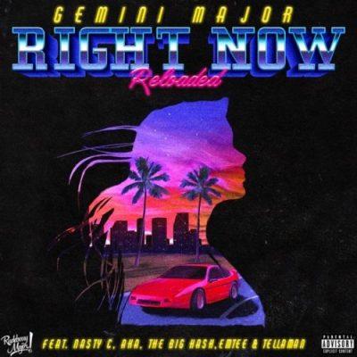 Gemini Major – Right Now Reloaded ft. Emtee, Nasty C, AKA, Tellaman & The Big Hash