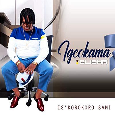 Igcokama Elisha – Bakubulele Ngotshwala