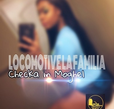 Locomotive La Familia – Checka In Moghel