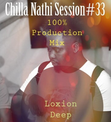 Loxion Deep – Chilla Nathi Session #33