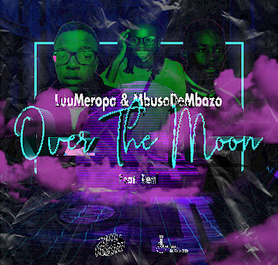 Luu Meropa & Mbuso De Mbazo – Over The Moon ft. Real