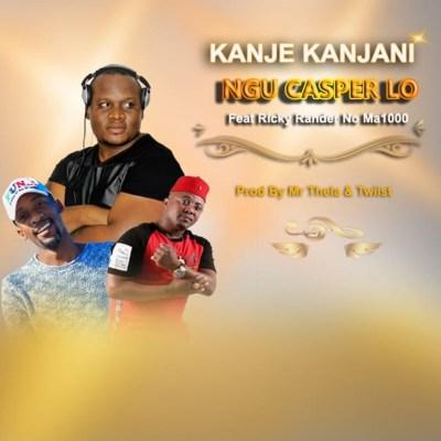 Ngu Casper Lo – Kanje Kanjani ft. Ricky Randar & Ma1000